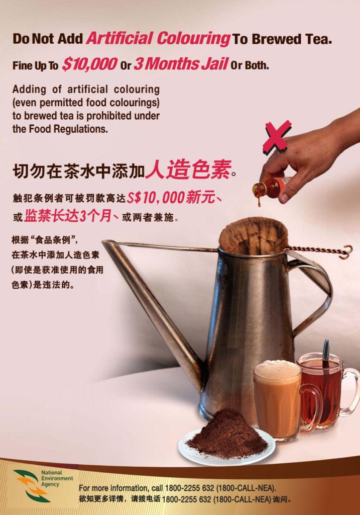 Za dodawanie sztucznych barwników do herbaty (nawet tych prawnie dozwolonych) grozi grzywna do 10 000$ lub 3 miesiące więzienia (lub jedno i drugie).   Źródło: https://www.nea.gov.sg